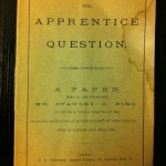 The Apprentice Question – 26 July 1881. A paper by the President, Mr Stanley G Bird at the half yearly meeting of the National Association of Master Builders of Great Britain.